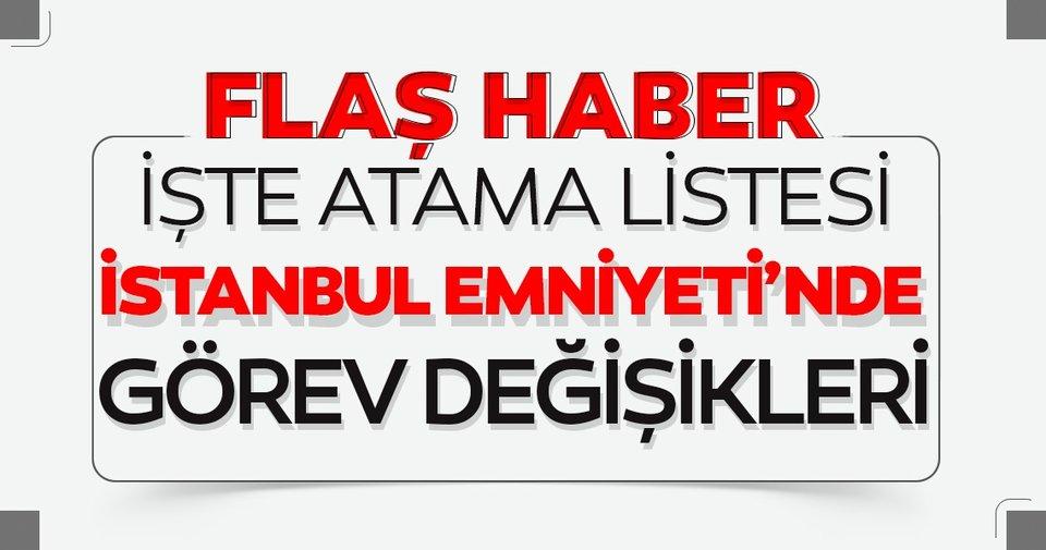 Son dakika: İstanbul Emniyeti'nde flaş görev değişiklikleri! Organize Şube ve Koruma Şube'de...